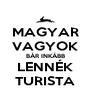 MAGYAR VAGYOK BÁR INKÁBB LENNÉK TURISTA - Personalised Poster A4 size