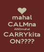 mahal CALMna ANDmahal CARRYkita ON???? - Personalised Poster A4 size
