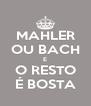 MAHLER OU BACH E O RESTO É BOSTA - Personalised Poster A4 size