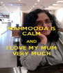 MAHMOODA IS CALM AND I LOVE MY MUM VERY MUCH - Personalised Poster A4 size