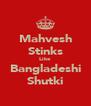 Mahvesh Stinks Like Bangladeshi Shutki - Personalised Poster A4 size