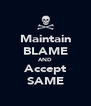 Maintain BLAME AND Accept SAME - Personalised Poster A4 size