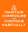 MAINTAIN COMPOSURE AND CONTINUE HABITUALLY - Personalised Poster A4 size