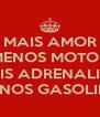 MAIS AMOR MENOS MOTOR  MAIS ADRENALINA MENOS GASOLINA - Personalised Poster A4 size