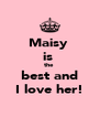 Maisy  is  the  best and I love her! - Personalised Poster A4 size