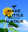 MAKE A LITTLE BIRDHOUSE IN YOUR SOUL - Personalised Poster A4 size