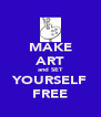 MAKE ART and SET YOURSELF FREE - Personalised Poster A4 size