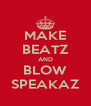 MAKE BEATZ AND BLOW SPEAKAZ - Personalised Poster A4 size