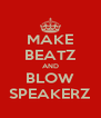 MAKE BEATZ AND BLOW SPEAKERZ - Personalised Poster A4 size