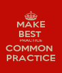 MAKE BEST  PRACTICE COMMON  PRACTICE - Personalised Poster A4 size
