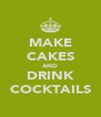 MAKE CAKES AND DRINK COCKTAILS - Personalised Poster A4 size