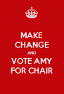 MAKE CHANGE AND VOTE AMY FOR CHAIR - Personalised Poster A4 size
