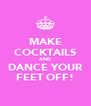 MAKE COCKTAILS AND DANCE YOUR FEET OFF! - Personalised Poster A4 size