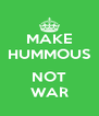 MAKE HUMMOUS  NOT WAR - Personalised Poster A4 size