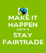 MAKE IT HAPPEN SAVE & STAY FAIRTRADE - Personalised Poster A4 size