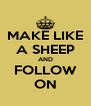MAKE LIKE A SHEEP AND FOLLOW ON - Personalised Poster A4 size