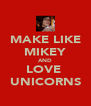 MAKE LIKE MIKEY AND LOVE  UNICORNS - Personalised Poster A4 size