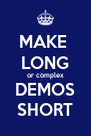 MAKE  LONG or complex DEMOS SHORT - Personalised Poster A4 size