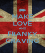 MAKE LOVE AND FRANKY CRAVING - Personalised Poster A4 size