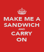 MAKE ME A SANDWICH AND CARRY ON - Personalised Poster A4 size