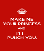 MAKE ME YOUR PRINCESS AND  I'LL... PUNCH YOU. - Personalised Poster A4 size