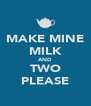 MAKE MINE MILK AND TWO PLEASE - Personalised Poster A4 size