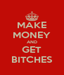 MAKE MONEY AND GET BITCHES - Personalised Poster A4 size