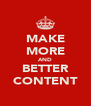 MAKE MORE AND BETTER CONTENT - Personalised Poster A4 size