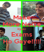 Make More Noise Kyuki Exams Ho Gaye!!!!! - Personalised Poster A4 size