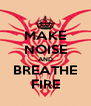 MAKE NOISE AND BREATHE FIRE - Personalised Poster A4 size