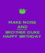 MAKE NOISE AND WISH MY BIG  BROTHER DUKE HAPPY BIRTHDAY - Personalised Poster A4 size
