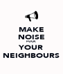 MAKE NOISE FUCK YOUR NEIGHBOURS - Personalised Poster A4 size