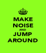 MAKE NOISE AND JUMP AROUND - Personalised Poster A4 size