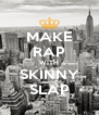 MAKE RAP WITH SKINNY SLAP - Personalised Poster A4 size