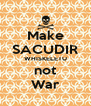 Make SACUDIR WHISKELETU not War - Personalised Poster A4 size