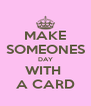 MAKE SOMEONES DAY WITH  A CARD - Personalised Poster A4 size