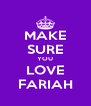 MAKE SURE YOU LOVE FARIAH - Personalised Poster A4 size