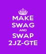 MAKE SWAG AND SWAP 2JZ-GTE - Personalised Poster A4 size