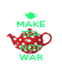 MAKE TEA ... NOT WAR - Personalised Poster A4 size