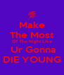Make The Most Of The Night Like  Ur Gonna DIE YOUNG - Personalised Poster A4 size