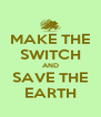 MAKE THE SWITCH AND SAVE THE EARTH - Personalised Poster A4 size