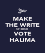 MAKE THE WRITE CHOICE VOTE HALIMA - Personalised Poster A4 size