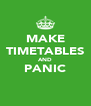 MAKE TIMETABLES AND PANIC  - Personalised Poster A4 size