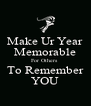 Make Ur Year Memorable For Others  To Remember YOU - Personalised Poster A4 size