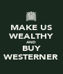 MAKE US WEALTHY AND BUY WESTERNER - Personalised Poster A4 size