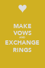 MAKE VOWS AND EXCHANGE RINGS - Personalised Poster A4 size