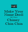 Make Your Name Droll Off Their Chinny  Chin Chin - Personalised Poster A4 size