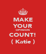 MAKE YOUR OPINION COUNT! ( Katie ) - Personalised Poster A4 size
