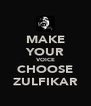 MAKE YOUR VOICE CHOOSE ZULFIKAR - Personalised Poster A4 size
