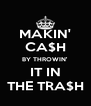 MAKIN' CA$H BY THROWIN' IT IN THE TRA$H - Personalised Poster A4 size